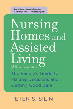 Nursing Homes and Assisted Living The Family's Guide to Making Decisions and Getting Good Care second edition Peter S. Silin, MSW, RSW